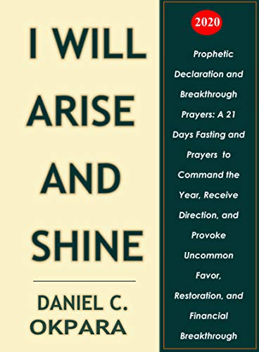 Prophetic Declaration and Breakthrough Prayers For 2020: I Will Arise and Shine by [Okpara, Daniel C.]