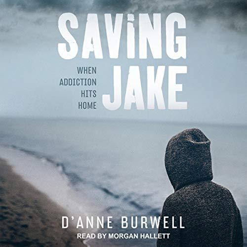 Pdf Self-Help Saving Jake: When Addiction Hits Home
