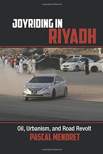 Download Joyriding in Riyadh: Oil, Urbanism, and Road Revolt (Cambridge Middle East Studies) PDF