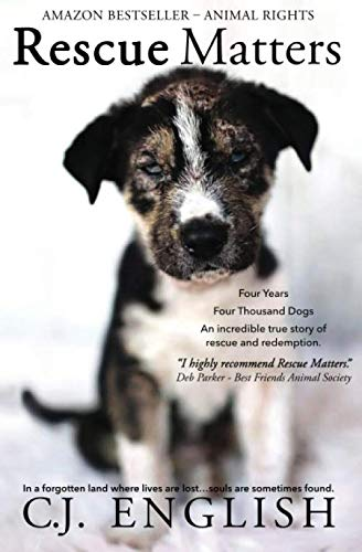 Rescue Matters: Four years. Four thousand dogs. An incredible true story of rescue and -
