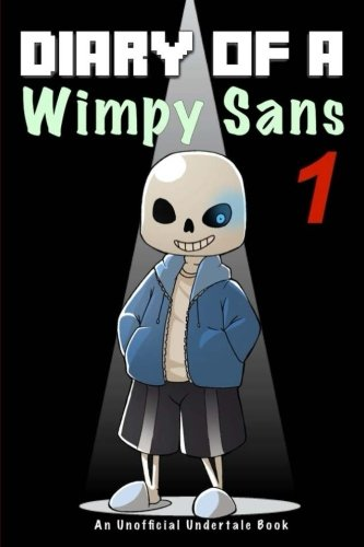 Undertale: Diary Of A Wimpy Sans 1: An Unofficial Undertale Book (Undertale Books) (Volume 1)