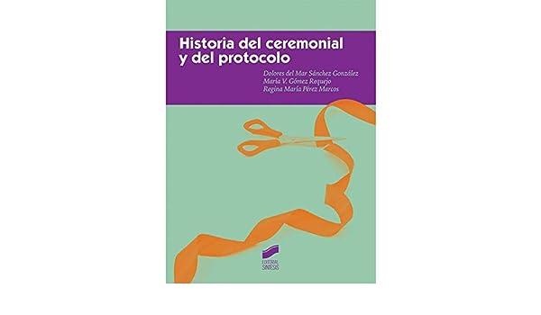 Historia del ceremonial y del protocolo: María Gómez Requejo ...