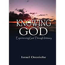 Knowing God: Experiencing God Through Intimacy