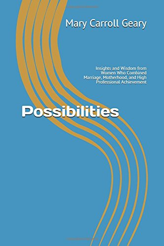 Possibilities: Insights and Wisdom from Women Who Combined Marriage, Motherhood, and High Professional Achievement PDF