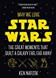 Why We Love Star Wars: The Great Moments That Built A Galaxy Far, Far Away