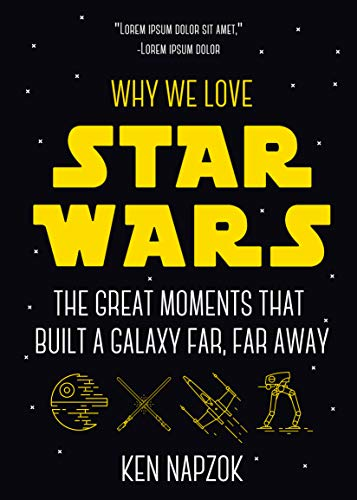 Pdf Entertainment Why We Love Star Wars: The Great Moments That Built A Galaxy Far, Far Away