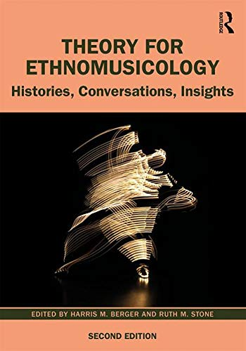 (Theory for Ethnomusicology: Histories, Conversations, Insights)