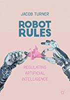 Robot Rules: Regulating Artificial Intelligence Front Cover