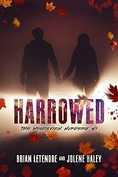 Harrowed (The Woodsview Murders Book 1) by [Haley, Jolene, LeTendre, Brian]