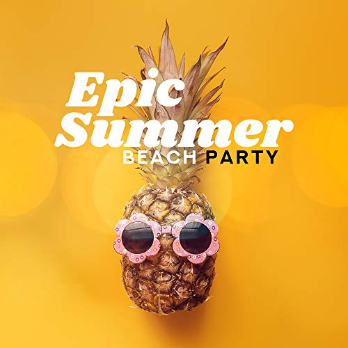 Epic Summer Beach Party: Danceable Music, Summer Party Anthems, Nightclub Sounds, EDM Hits 2019 (Club Epic)