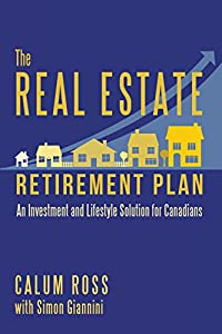The Real Estate Retirement Plan: An Investment and Lifestyle Solution for Canadians from Dundurn