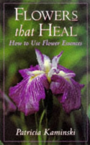 Flowers That Heal: How To Use Flower Essences