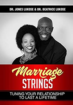 Marriage Strings: Tuning Your Relationship to Last a Lifetime by [Lukose, Dr. Jones, Lukose, Dr. Beatrice]