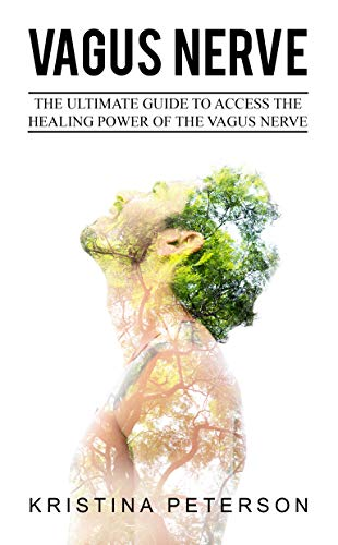 VAGUS NERVE: The Ultimate  Guide To Access The Healing Power Of The Vagus Nerve by [Peterson, Kristina]
