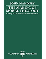 The Making of Moral Theology: A Study of the Roman Catholic Tradition (The Martin D'Arcy Memorial Lectures 1981-2)