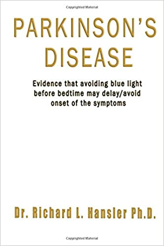 Parkinsons Disease: Evidence that avoiding blue light before bedtime may delay/avoid onset of the symptoms Paperback – December 30, 2018