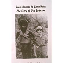 From Kansas to Cannibals: The Story of Osa Johnson