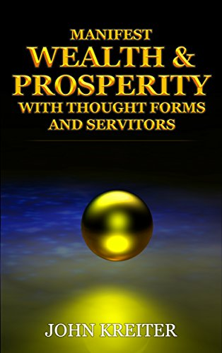 Manifest Wealth and Prosperity with Thought Forms and Servitors (English Edition)