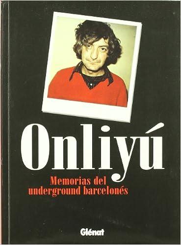 ONLIYU MEMORIAS DEL UNDERGROUND BARCELONES: 9788484497417: Amazon.com: Books