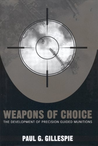 Weapons of Choice: The Development of Precision Guided - Weapons Guided