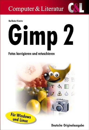 Gimp 2: Fotos korrigieren und retuschieren Taschenbuch – Februar 2005 Karlheinz Günster C+L Computer-U.Literaturv 393654624X Anwendungs-Software