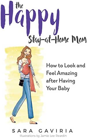 The Happy Stay-at-Home Mom: How to look and feel amazing after having your baby