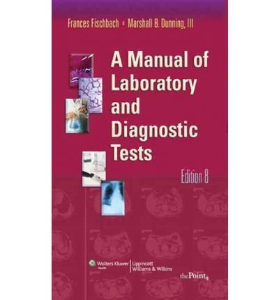 F.Talaska Fischbach's M.B Dunning's A Manual of Laboratory 8th (Eighth) edition(A Manual of Laboratory and Diagnostic Tests, North American Edition [Paperback])(2008)
