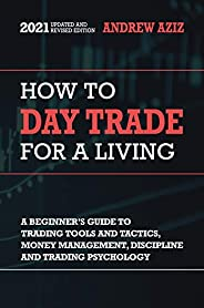 How to Day Trade for a Living: A Beginner's Guide to Tools, Tactics, Money Management, Discipline and Trad