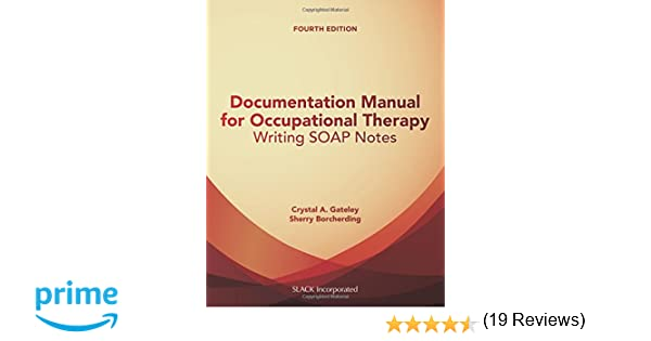 Documentation Manual for Occupational Therapy: Writing SOAP Notes ...