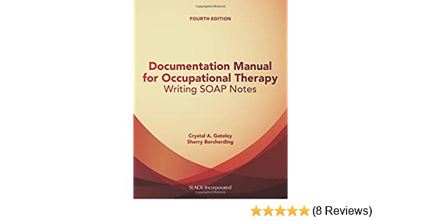 Documentation Manual for Occupational Therapy: Writing SOAP