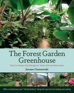 Jerome Osentowski: The Forest Garden Greenhouse : How to Design and Manage an Indoor Permaculture Oasis (Paperback); 2015 - Natalie Jerome