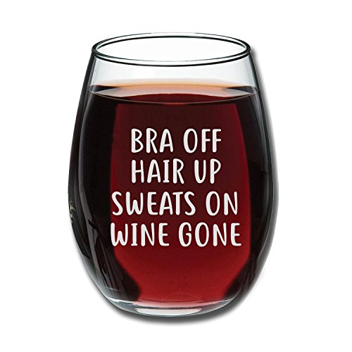 Bra Off Hair Up Sweats On Wine Gone Funny 15oz Wine Glass - Unique Christmas Gift Idea for Her, Mom, Wife, Girlfriend, Sister, Best Friend, BFF - Perfect Birthday Gifts for Women by Gelid