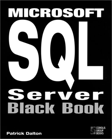 Microsoft SQL Server Black Book: The Database Designer's and Administrator's Essential Guide to Setting Up Efficient Cli
