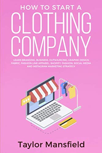 How to Start a Clothing Company: Learn Branding, Business, Outsourcing, Graphic Design, Fabric, Fashion Line Apparel, Shopify, Fashion, Social Media, and Instagram Marketing Strategy