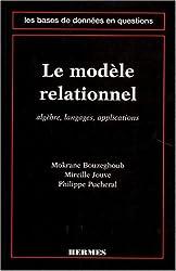 LE MODELE RELATIONNEL. Algèbre, langages, applications