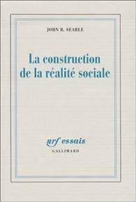 La construction de la realite sociale par John Rogers Searle