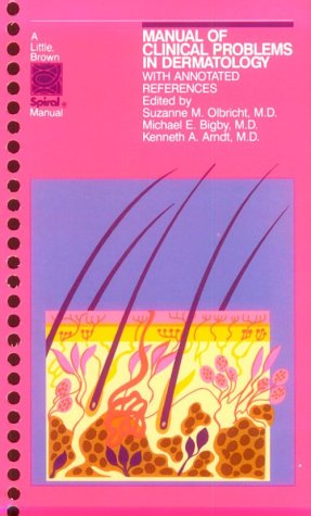 Manual of Clinical Problems in Dermatology: With Annotated References (A Little, Brown Spiral Manual)