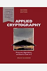 Applied Cryptography: Protocols, Algorithms, and Source Code in C [ APPLIED CRYPTOGRAPHY: PROTOCOLS, ALGORITHMS, AND SOURCE CODE IN C BY Schneier, Bruce ( Author ) Nov-01-1995 Paperback