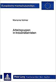 Arbeitsgruppen in Industriebetrieben (Europaeische Hochschulschriften / European University Studie)