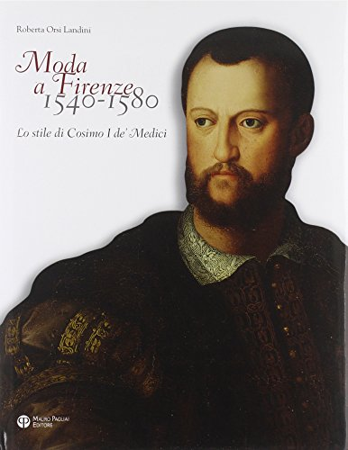 Moda a Firenze 1540-1580: Cosimo I de Medici's Style (English and Italian Edition) by Brand: Edizioni Polistampa
