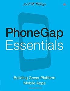 PhoneGap Essentials: Building Cross-platform Mobile Apps (Older Version 2012)