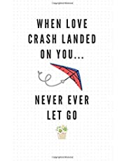 When Love Crash Landed On You... Never Ever Let Go: Unique Dot Gid Journal Gift for K-Drama Fan   Blank Journal To Draw, Doodle, and Write In Your Favorite Moments, Quotes, Song Lyrics, and Love for Korean Dramas