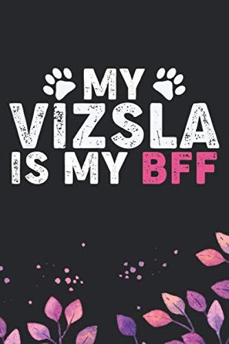 My-Vizsla-Is-My-BFF-Cool-Vizsla-Dog-Journal-Notebook-Vizsla-Puppy-Lover-Gifts-Funny-Vizsla-Dog-Notebook-Vizsla-Owner-Gifts-6-x-9-in-120-pages