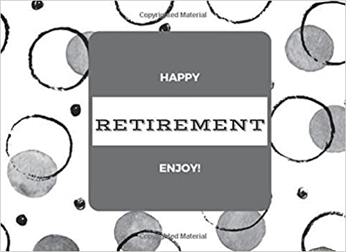 Happy Retirement Enjoy!: Message Book | Guest Book | Keepsake | Well Wishes For Friends & Family To Write In, Save Photographs & More | 50 Lined And Unlined Pages, 8.25