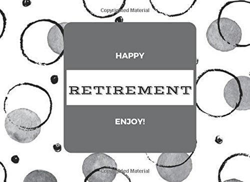 """Happy Retirement Enjoy!: Message Book  Guest Book  Keepsake  Well Wishes For Friends & Family To Write In, Save Photographs & More  50 Lined And Unlined Pages, 8.25"""" X 6"""" pdf"""