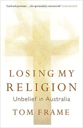 losing my religion unbelief in australia tom frame 9781921410192 amazoncom books
