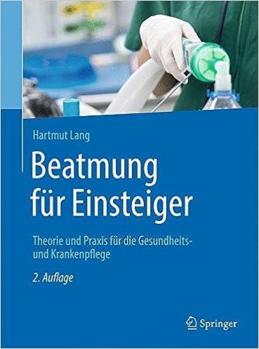 Beatmung für Einsteiger: Theorie und Praxis für die Gesundheits- und ...