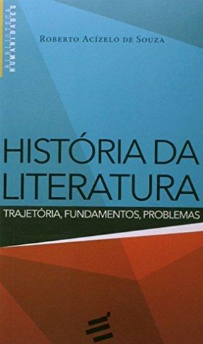 História da Literatura. Trajetória, Fundamentos, Problemas