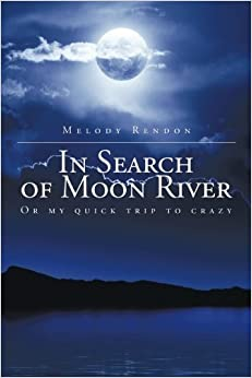 Book In Search of Moon River: Or my quick trip to crazy by Melody Rendon (2015-09-30)