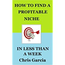 How to Find a Profitable Niche in Less Than a Week (Internet Marketing Series Book 1)